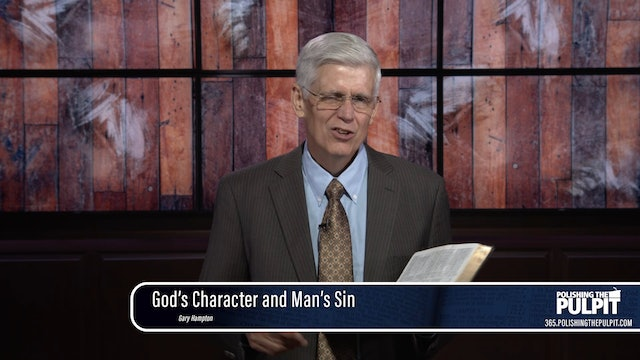 Gary Hampton: God's Character and Man's Sin (Holy, Justice, Mercy, and Love)
