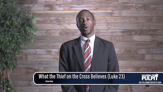 Hiram Kemp: What the Thief on the Cross Believes (Luke 23)