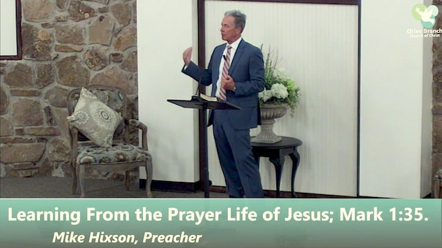 Mike Hixon: Learning From The Prayer Life of Jesus