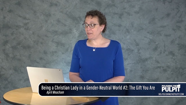April Meacham—Being a Christian Lady in a Gender-Neutral World 2—The Gift of You