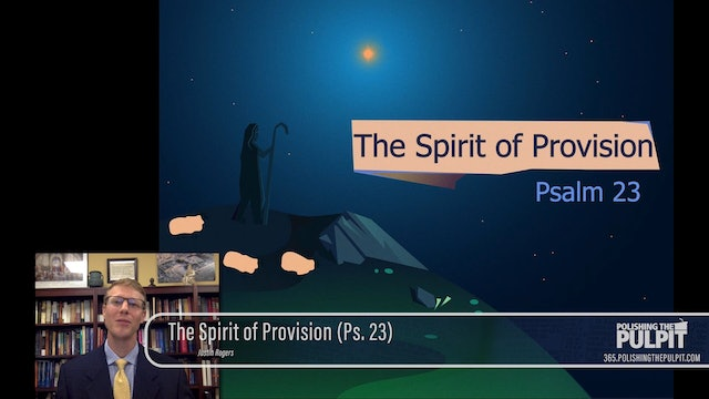 Justin Rogers: The Spirit of Provision (Ps. 23)