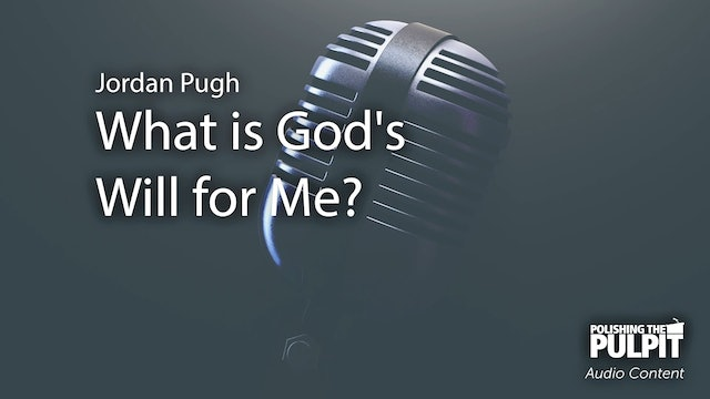 Jordan Pugh: What is God's Will for Me? (Podcast)