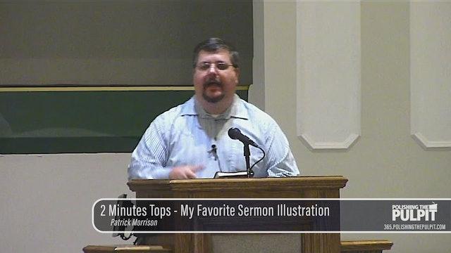 Patrick Morrison: 2 Minutes Tops - My Favorite Sermon Illustration
