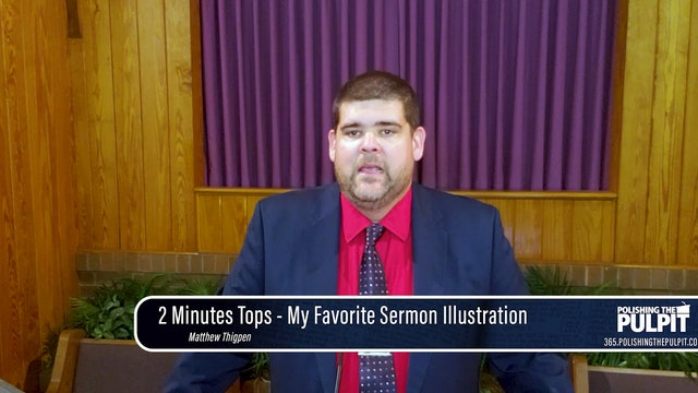 Matthew Thigpen: 2 Minutes Tops - My Favorite Sermon Illustration