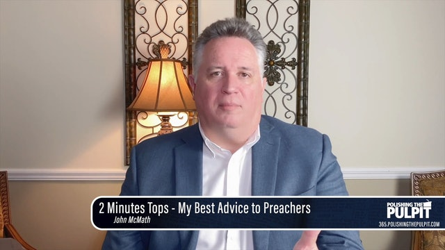John McMath: 2 Minutes Tops - My Best Advice to Preachers