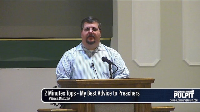 Patrick Morrison: 2 Minutes Tops - My Best Advice to Preachers