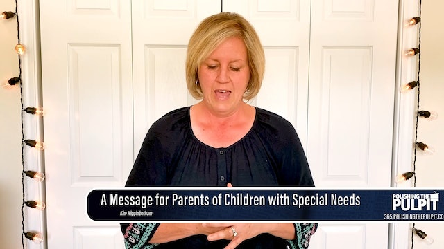 Kim Higginbotham: A Message for Parents of Children with Special Needs