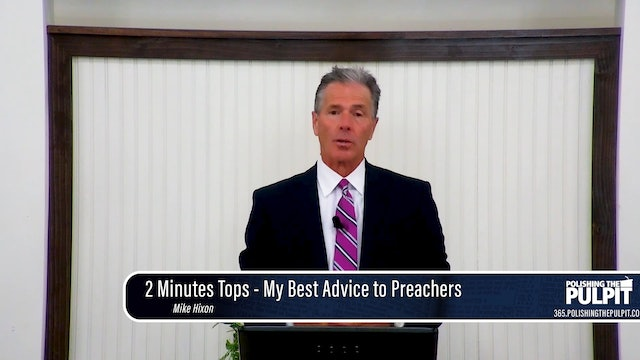 Mike Hixon: 2 Minutes Tops - My Best Advise to Preachers