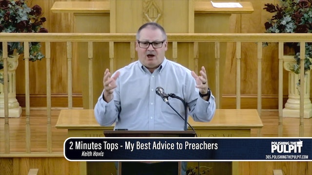 Keith Hovis: 2 Minutes Tops - My Best Advice to Preachers