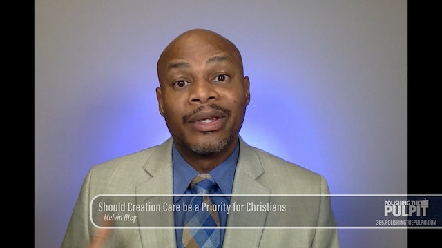 Melvin Otey: Should Creation Care be a Priority for Christians?