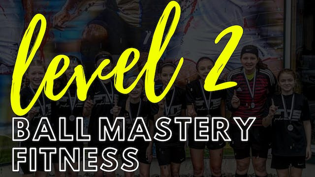Ball Mastery and Fitness | Level 2