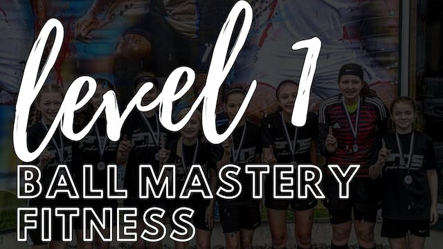 Ball Mastery and Fitness | Level 1