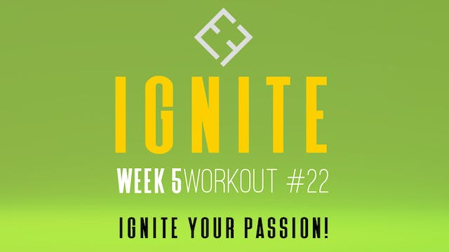 Ignite | Week 5 - Workout #22
