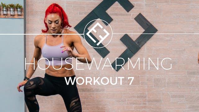 Housewarming | Workout #7