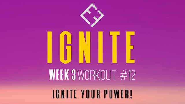Ignite | Week 3 - Workout #12