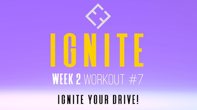 Ignite | Week 2 - Workout #7