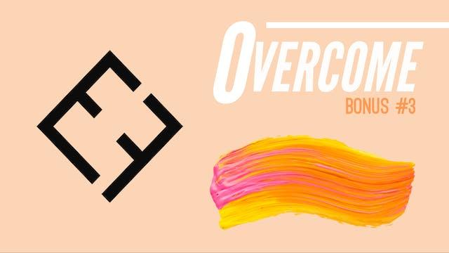 Overcome | Bonus #3