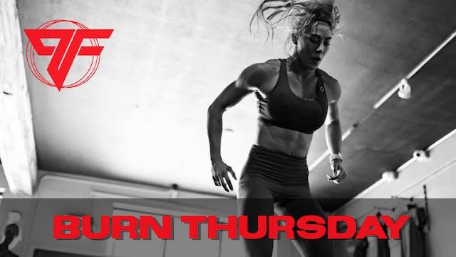 Burn Week | Burn Thursday - 5.6.21