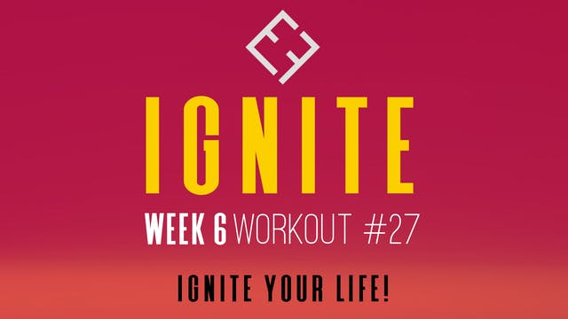 Ignite | Week 6 - Workout #27