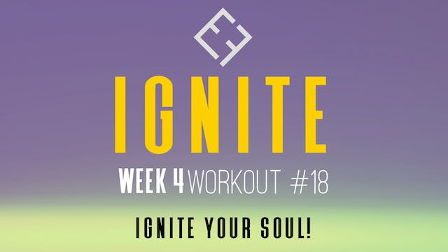 Ignite | Week 4 - Workout #18
