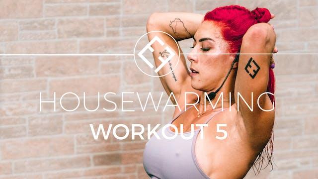 Housewarming | Workout #5