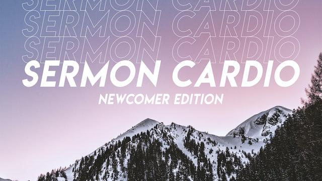 Sermon Cardio - Newcomer Edition