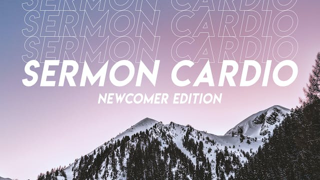 Sermon Cardio - Newcomer Edition