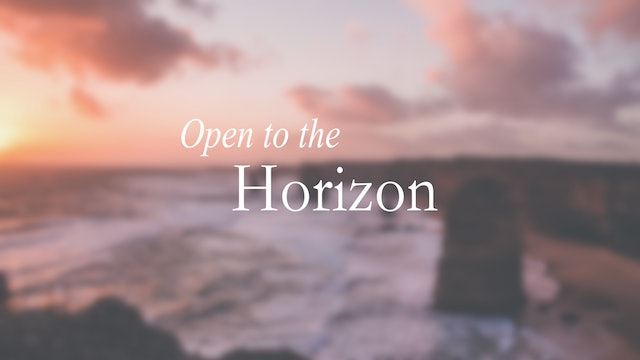 Open to the Horizon (27 mins)