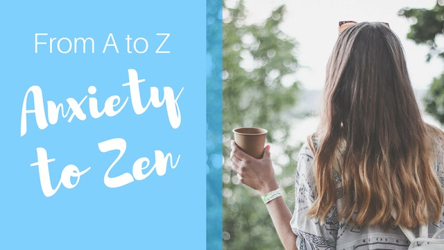 From 'A to Z' - Anxiety to Zen