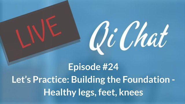 March Qi Chat - Let's Practice - Building the Foundation - Legs