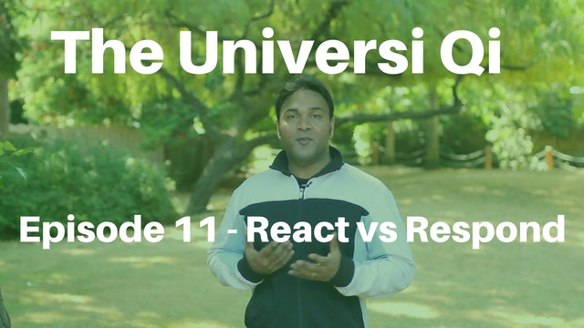 Universi Qi Episode 11 - Respond vs React (4 mins)