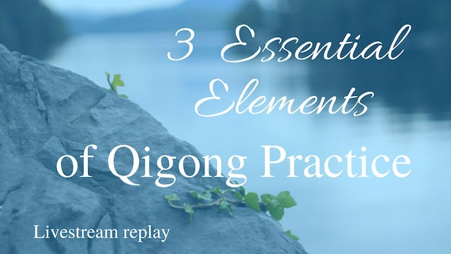 3 Essential Elements of Qi Gong Practice (18 mins)