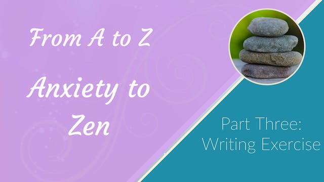 Part 3: Writing Exercise for Anxiety ...