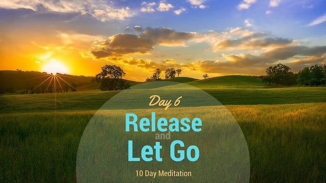 Day 6 Meditation - Release and Let Go...