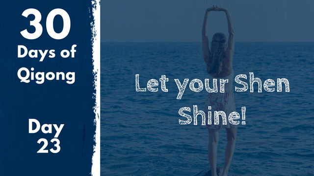 Day 23 Let your Shen Shine! (15 mins)