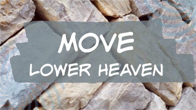 Move Lower Heaven (20 min)