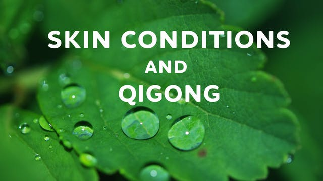 Skin Conditions and Qigong (18 mins)