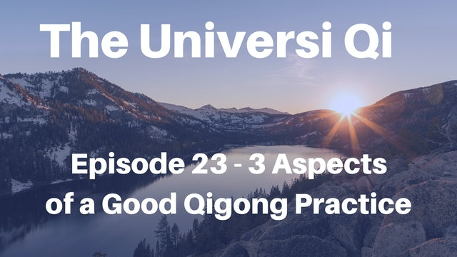 Universi Qi Episode 23 - Three Elements of Good Qigong Practice (6 mins)