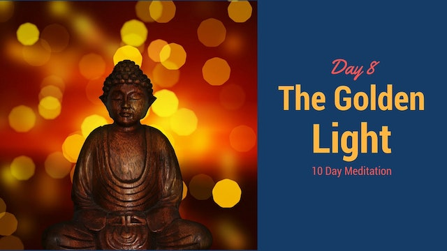 Day 8 Meditation - Golden Light (7 mins)
