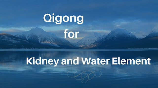 Qi Gong for Water Element and Kidney Energy (28 mins)
