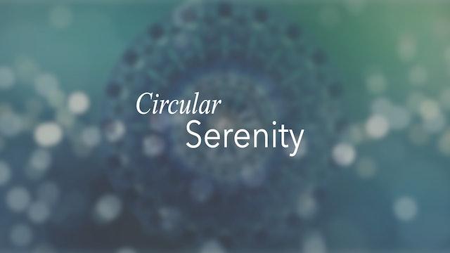 Circular Serenity (26 mins)