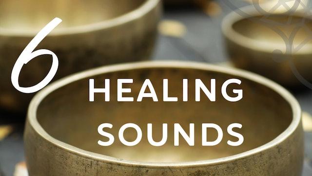 6 Healing Sounds (8 mins)