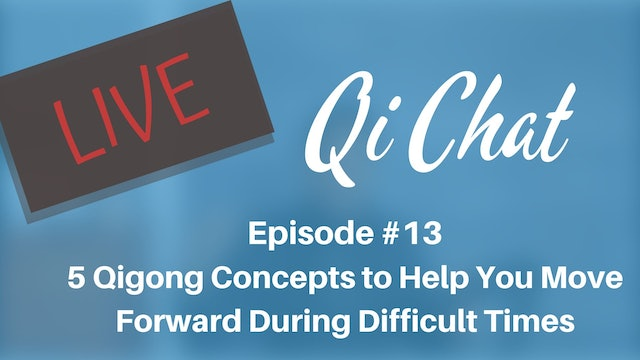 April 2020 Qi Chat - Five Qigong Concepts During Difficult Times (80 mins)