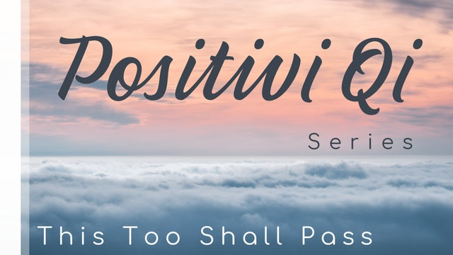 Positivi Qi -This too shall pass (9 mins)