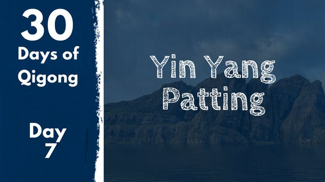 Day 7 Yin Yang Patting Practice (18 m...