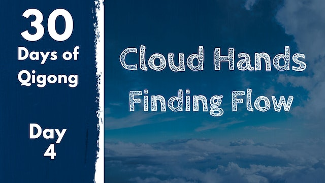 Day 4 Cloud Hands - Finding Flow (12 mins)