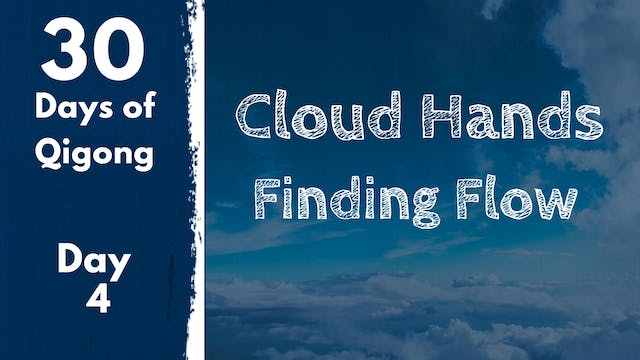 Day 4 Cloud Hands - Finding Flow (12 ...