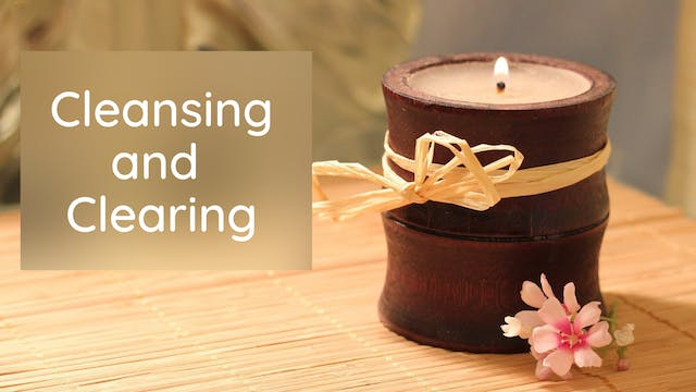 Cleansing and Clearing (16 mins)