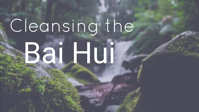 Cleansing the Bai Hui (45 mins)