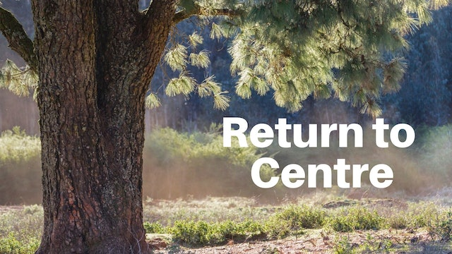 Return to Centre (32 mins)